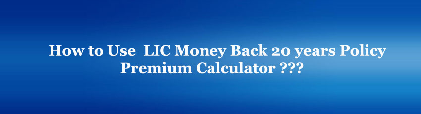 LIC Money Back policy 20 years premium calculator