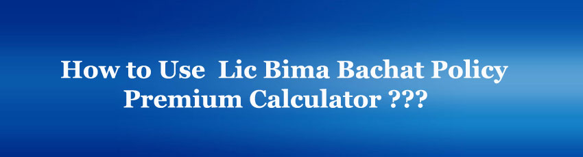 Lic Bima Bachat Policy Premium Calculator