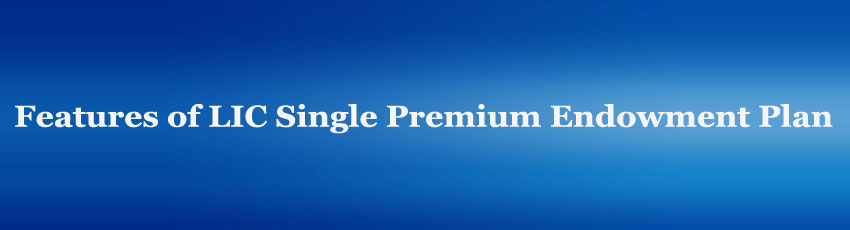 LIC Single Premium Endowment Plan Review