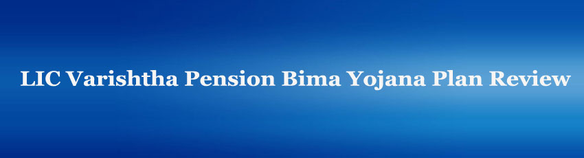 LIC Varishtha Pension Bima Yojana Plan Review