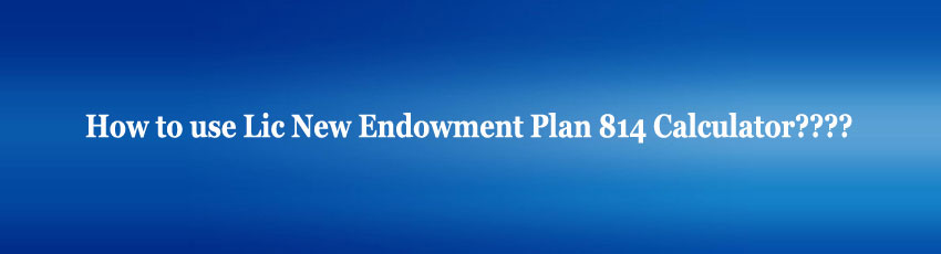 Lic New Endowment Plan Premium Calculator