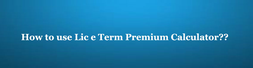 LIC e Term Policy Premium Calculator