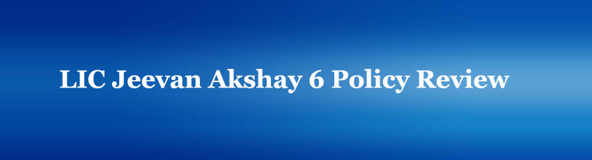 LIC Jeevan Akshay 6 Policy Review